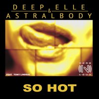 So Hot — Tony Lindsay, Deep Elle, Astralbody