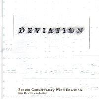 Deviations: Works by Streber, Gilbert, Epstein, Ueno, Pellet, Honett — Boston Conservatory Wind Ensemble / Eric Hewitt