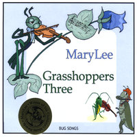 Grasshoppers Three - Bug Songs — MaryLee