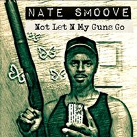 Not Let'n My Guns Go! (feat. Angel & Mauri) — Nate Smoove