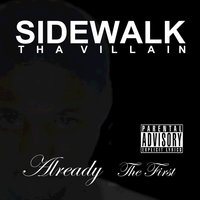 Already The First — Sidewalk Tha Villain