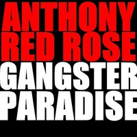 Gangster Paradise — Anthony Red Rose
