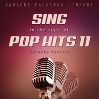 Sing in the Style of Pop Hits 11 — Karaoke Backtrax Library