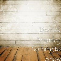 Nothing to Show — Derrick Brantley