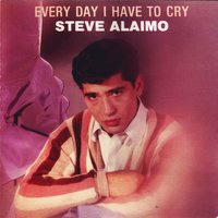 Every Day I Have To Cry — Steve Alaimo