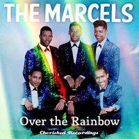 Over the Rainbow — The Marcels