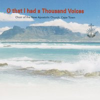 O That I Had a Thousand Voices — cape town, Choir Of The New Apostolic Church, Choir of The New Apostolic Church, Cape Town