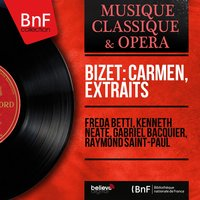Bizet: Carmen, extraits — Gabriel Bacquier, Freda Betti, Raymond Saint-Paul, Kenneth Neate, Freda Betti, Kenneth Neate, Gabriel Bacquier, Raymond Saint-Paul, Жорж Бизе