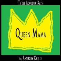Queen Mama (feat. Anthony Chiles) — Those Acoustic Kats