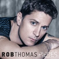 Pieces — Rob Thomas