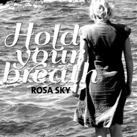 Hold Your Breath — Rosa Sky