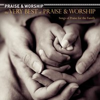 The Very Best of Praise & Worship: Songs of Praise for The Family — сборник