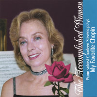 The Accomplished Woman, Piano Soloist Charleen Stevens Plays My Favorite Chopin — Charleen Stevens