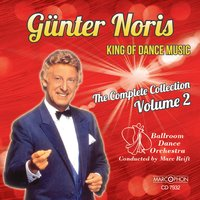 "Günter Noris ""King of Dance Music"" The Complete Collection Volume 2 — Günter Noris, Ballroom Dance Orchestra, Marc Reift"