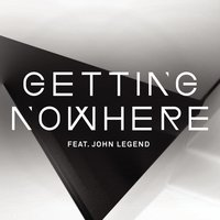 Getting Nowhere — Magnetic Man, John Legend