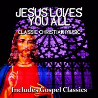 Jesus Loves You All - Classic Christian Music — сборник