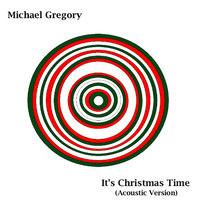 It's Christmas Time — Michael Gregory