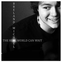 The Real World Can Wait — Breland Michael
