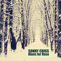 Blues for Rose — Sonny Criss