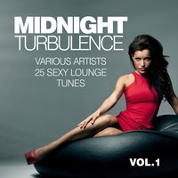 Midnight Turbulence (25 Sexy Lounge Tunes), Vol. 1 — сборник