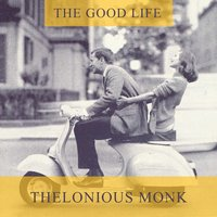 The Good Life — Thelonious Monk