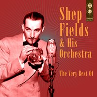 The Very Best Of — Shep Fields & His Orchestra
