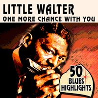 One More Chance with You — Little Walter