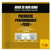 Here Is Our King (Premiere Performance Plus Track) — David Crowder Band