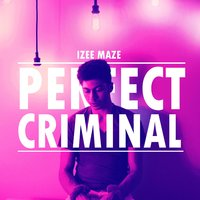 Perfect Criminal — Izee Maze