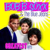 Greatest Hits — Bob B. Soxx & The Blue Jeans
