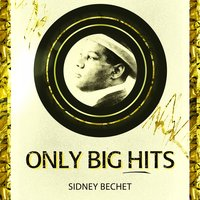 Only Big Hits — Sidney Bechet
