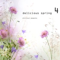 Delicious Spring 4 - Chillout Moments — сборник