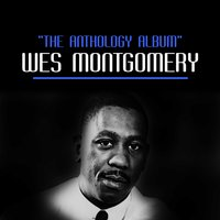 The Anthology Album — Wes Montgomery, The Montgomery Brothers