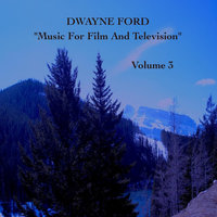 """Music For Film and Television"", Vol. 3 — Dwayne Ford"