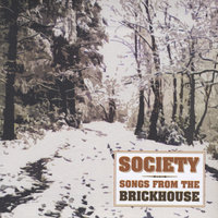 Songs From The Brickhouse — Society