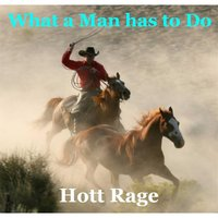 What a Man Has to Do — Hott Rage