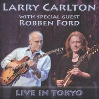 Live In Tokyo — Larry Carlton, Robben Ford
