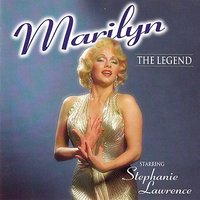 Marilyn The Legend — Stephanie Lawrence