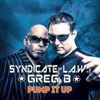 Pump It Up — Syndicate Of L.A.W., Greg B