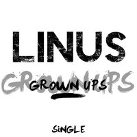 Grown Ups - Single — Linus