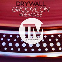 Groove on Remixes — Drywall