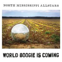 World Boogie Is Coming — North Mississippi Allstars