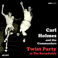 Twist Party at the Roundtable — Carl Holmes and The Commanders
