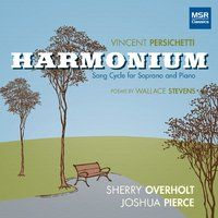 Vincent Persichetti: Harmonium Song Cycle for Soprano and Piano — Vincent Persichetti, Sherry Overholt, Joshua Pierce