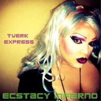 Twerk Express (feat. Drewy King) — Ecstacy Inferno