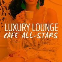 Luxury Lounge Cafe All-Stars — Luxury Lounge Cafe Allstars