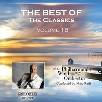 The Best of The Classics Volume 18 — Philharmonic Wind Orchestra & Marc Reift