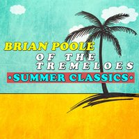 Brian Poole of the Tremeloes - Summer Classics — Brian Poole