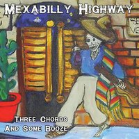 Three Chords and Some Booze — Mexabilly Highway
