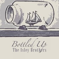 Bottled Up — The Isley Brothers